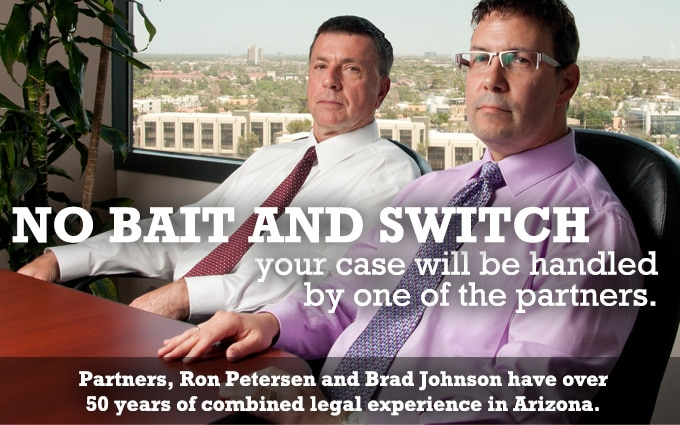 Partners, Ron Petersen and Brand Johnson have over 50 years of combined legal experience in Arizona.